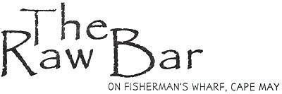 The Raw Bar at Fisherman's Wharf, Cape May NJ